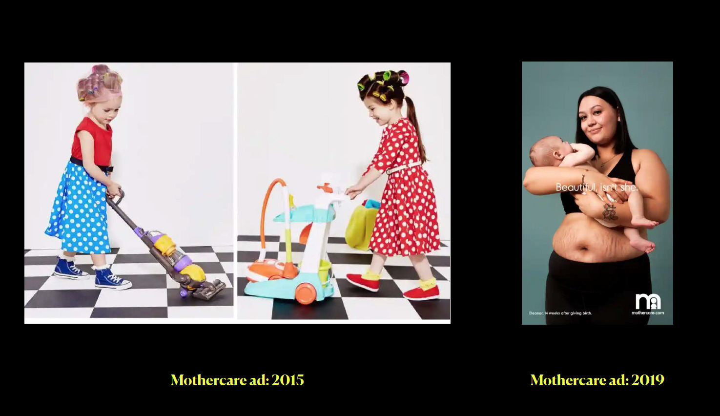 """A slide showing two Mothercare adverts. The one from 2015 shows two children dressed as 1950s housewives hoovering and cleaning, the one from 2019 shows a woman who has recently given birth, holding a baby, with the caption """"beautiful isn't she"""""""