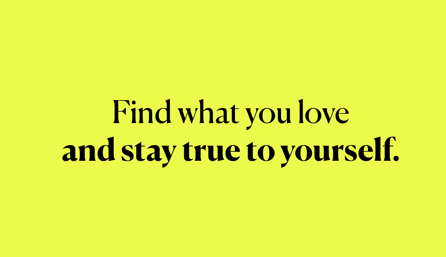 """A slide which reads """"Find what you love and stay true to yourself"""""""